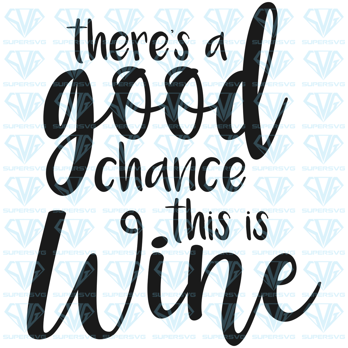 Download Free Svg Files There's A Good Chance This is Wine SVG ...