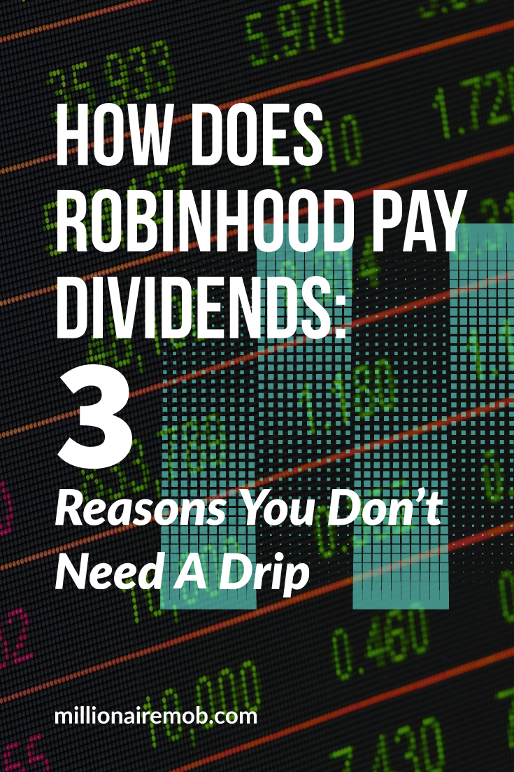 How Does Robinhood Pay Dividends 3 Reasons You Don T Need A Drip Dividend Investing Dividend Investing