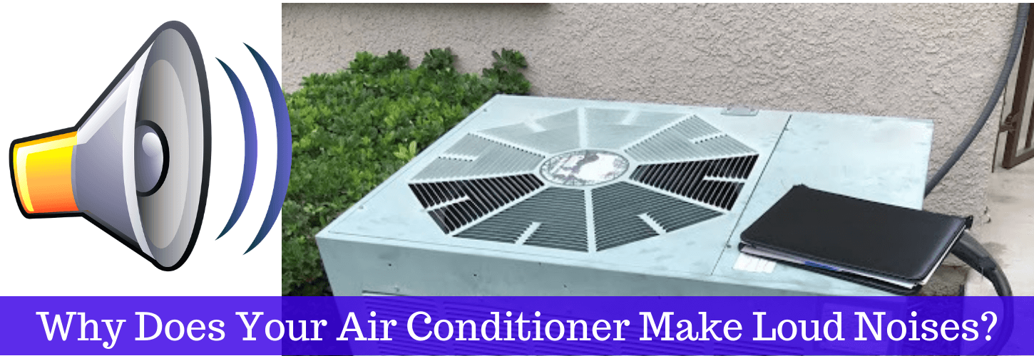 Why Does Your Air Conditioner Make Loud Noises? Loud