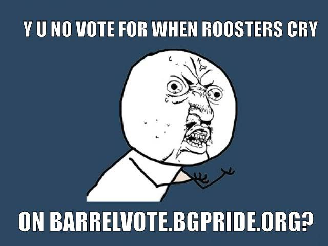 """Vote for my rain barrel on barrelvote.bgpride.org, """"When Roosters Cry"""".  4th one down in the 1st row.  Enter your email and click the link in your email!  Look for an email from noreply@bgpride.org."""