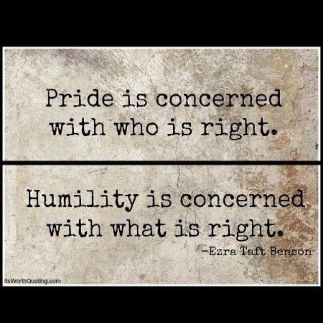 Dont Be Too Proud Words To Live By Humility Quotes Quotes