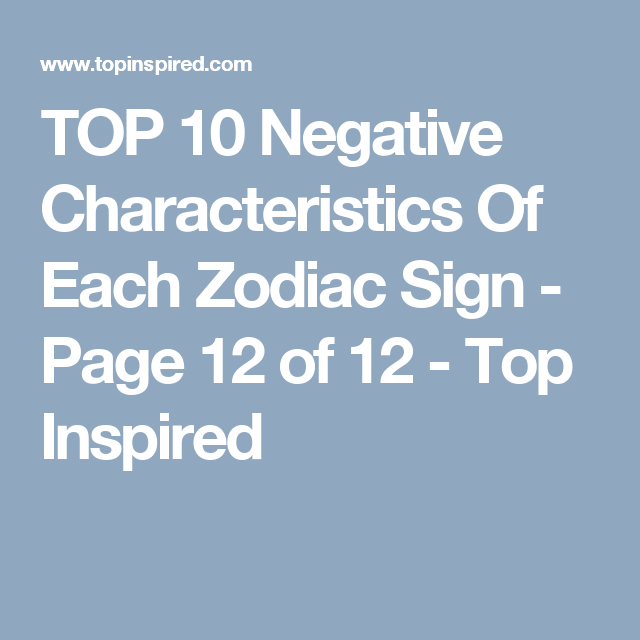 TOP 10 Negative Characteristics Of Each Zodiac Sign - Page 12 of 12 - Top Inspired