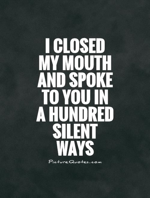 I Closed My Mouth And Spoke To You In A Hundred Silent Ways Quote 1 Jpg 500 660 Silence Quotes Silent Love Quotes Meant To Be Quotes