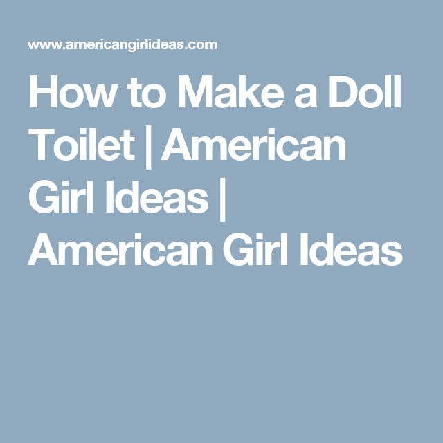 How To Make A Doll Toilet American Girl Ideas American Girl