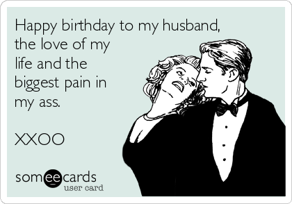 71b7b6981d7ca3a525716af3565f5d64 happy birthday to my husband, the love of my life and the biggest