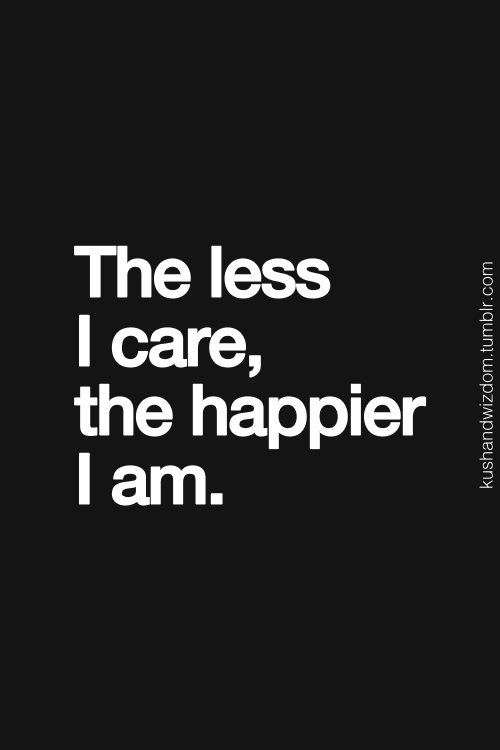 I care about people. I love them. But I don't care what they think about me. And THAT is the key.