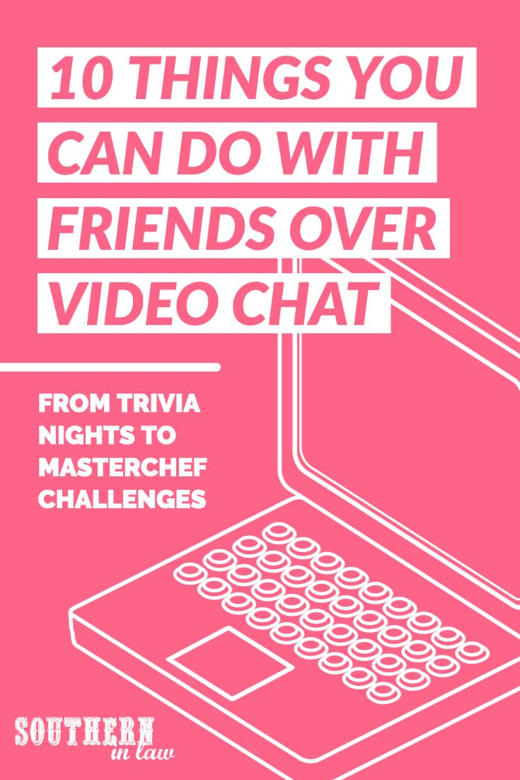 10 Things You Can Do With Friends Over a Video Call in