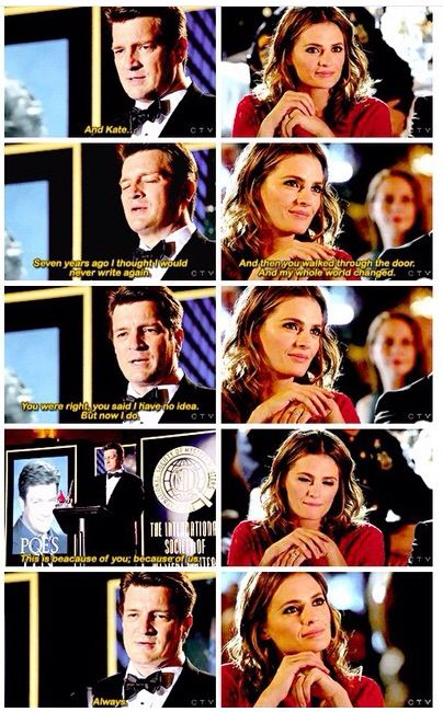 """'And Kate...Seven years ago, I thought I would never write again. And then you walked through the door and my whole world changed. You were right, you said I had no idea. But now I do. This is because of you; because of us. Always."""" Richard Castle to Kate Beckett, Castle TV show Season 7 finale"""