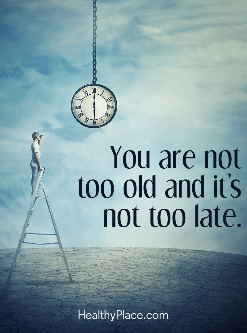 Late Quotes Positive Quote You Are Not Too Old And It's Not Too Latewww