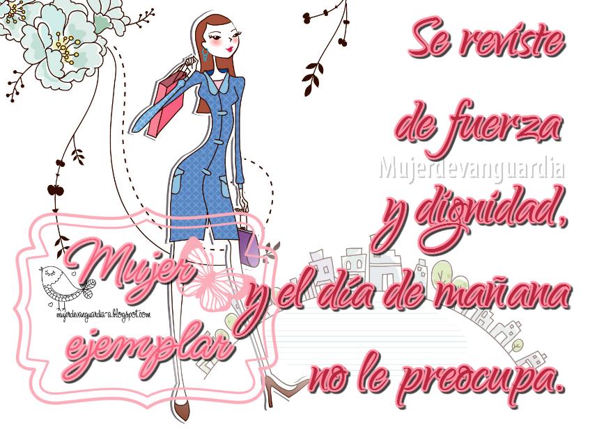Mujer ejemplar: se reviste de fuerza y dignidad y el día de mañana no le preocupa | Imágenes con frases