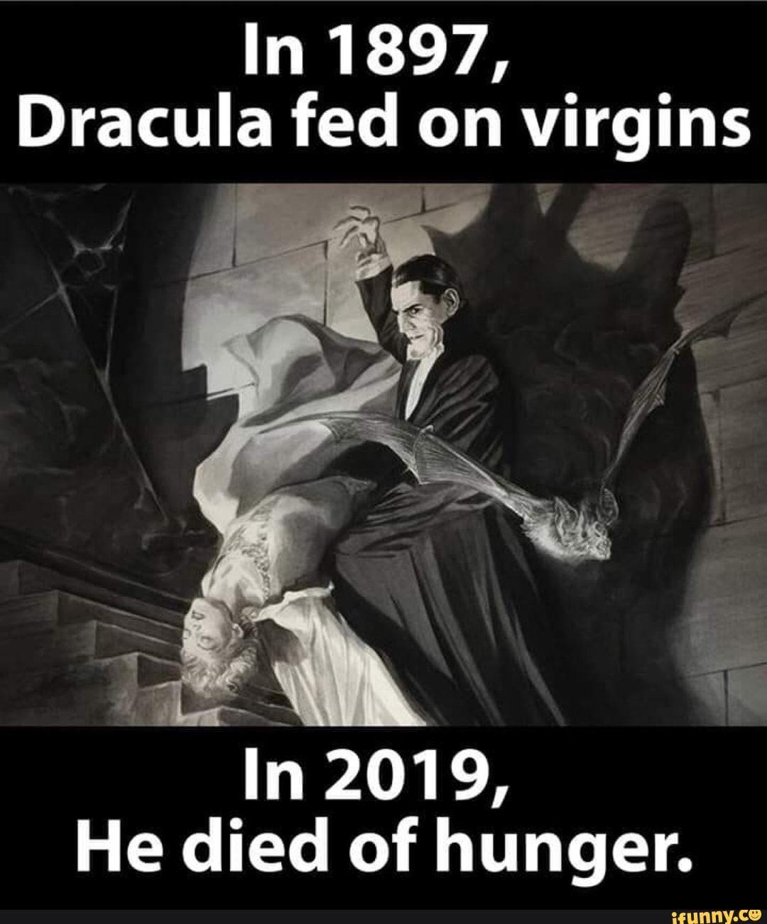 In 1897 Dracula Fed On Virgins Of Hunger In 2019 He Died