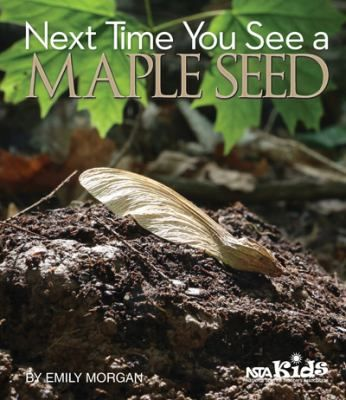 This Book Prompts Inquisitive Kids To Learn About Maple Seeds Including The Seeds Real Name No Not Whirlybird The Work Trade Books Seeds Science Lessons