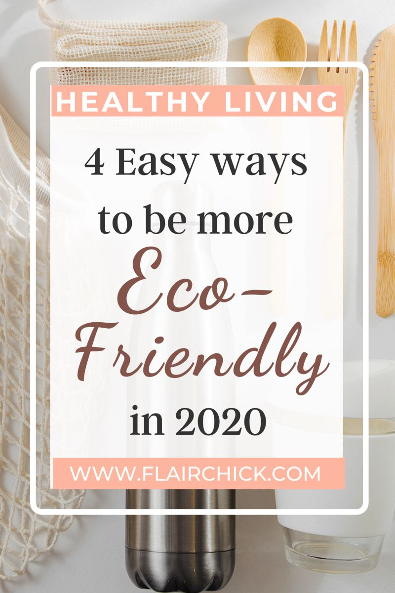 4 Easy Ways to be More EcoFriendly in 2020 in 2020