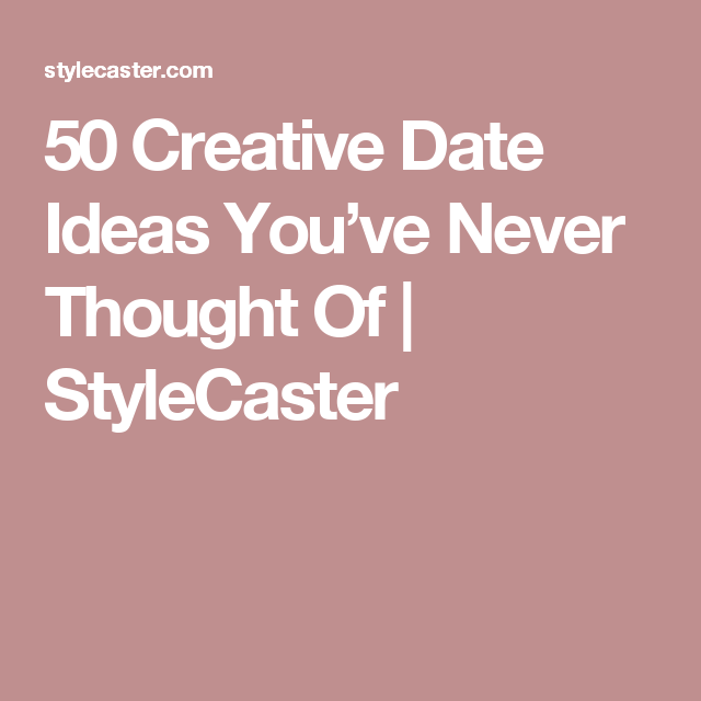 7c18341101d2 50 Creative Date Ideas You ve Never Thought Of