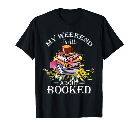 My Weekend is All About Booked - Book Reading Funny T-Shirt