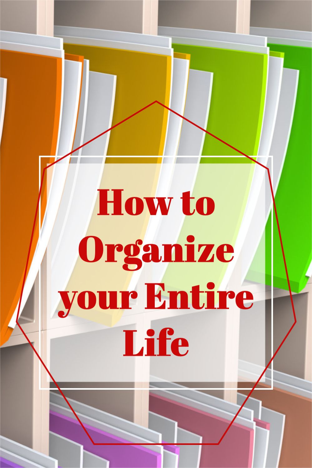 13 Ways to Organize Your Life (And Keep It That Way!)