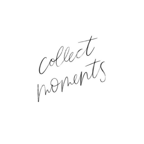 Collect moments, not things inspirational. надписи и и