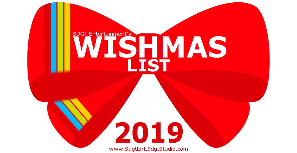 SDGT Entertainment's 2019 Wishmas List is in (for the most part)