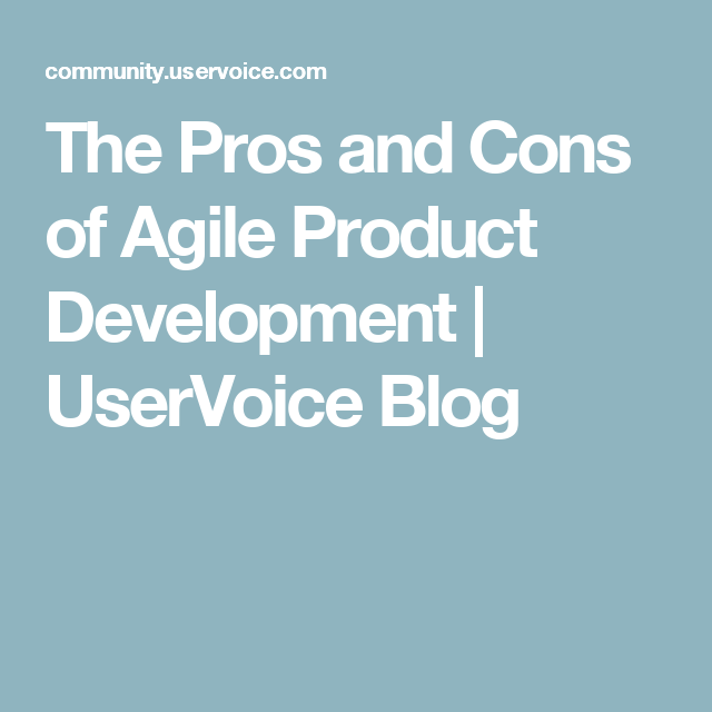 The Pros and Cons of Agile Product Development | UserVoice Blog