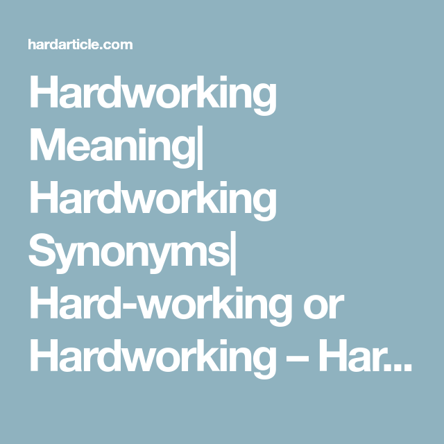 Hardworking Meaning| Hardworking Synonyms| Hard-working or ...
