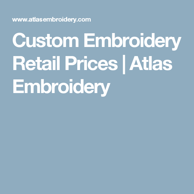 Custom Embroidery Retail Prices Atlas Embroidery Embroidery