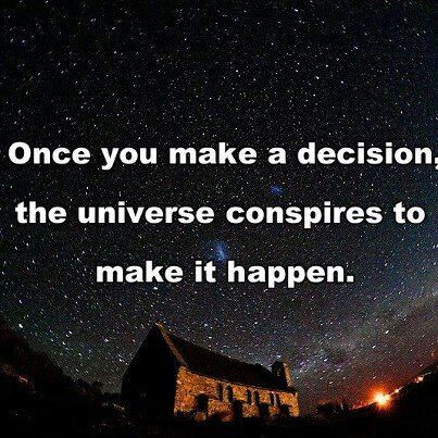 Once you make a decision, the universe conspires to make it happen. Make decisions consciously and think them through.
