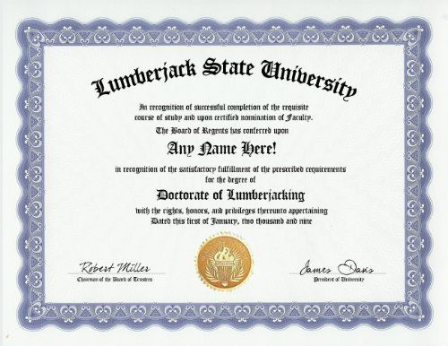 Lumberjack Lumberjacking Degree: Custom Gag Diploma Doctorate Certificate (Funny Customized Joke Gift - Novelty Item) by GD Novelty Items. $13.99. One customized novelty certificate (8.5 x 11 inch) printed on premium certificate paper with official border. Includes embossed Gold Seal on certificate. Custom produced with your own personalized information: Any name and any date you choose.