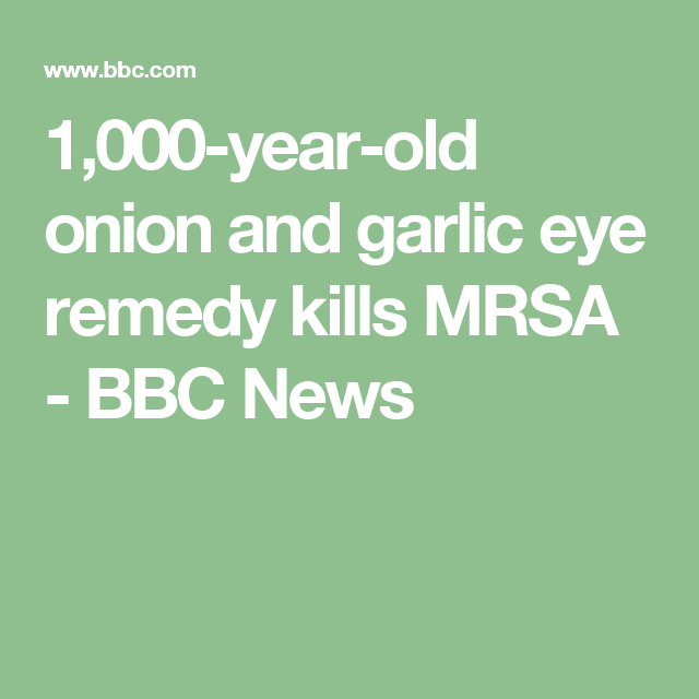 1,000-year-old onion and garlic eye remedy kills MRSA - BBC News