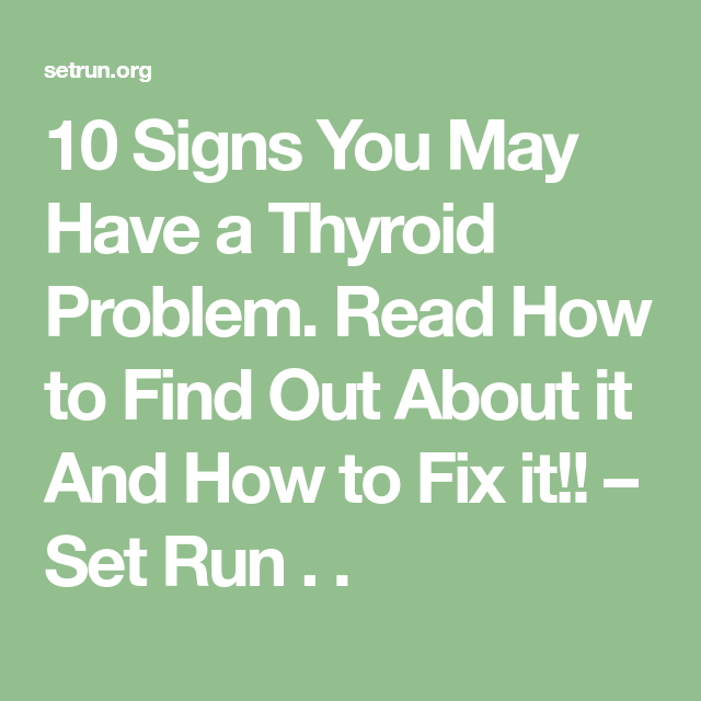 10 Signs You May Have a Thyroid Problem. Read How to Find Out About it And How to Fix it!! – Set Run . .