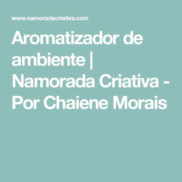 Aromatizador de ambiente | Namorada Criativa - Por Chaiene Morais