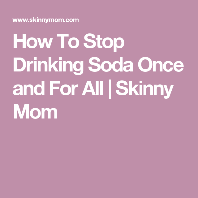How To Stop Drinking Soda Once And For All