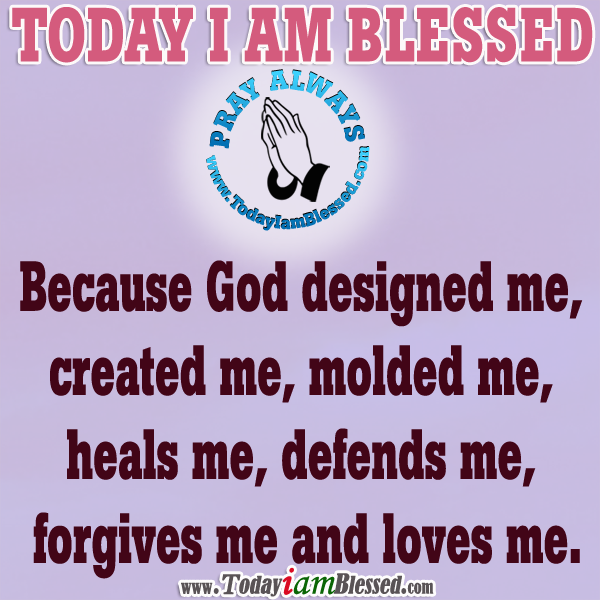 God Created Me Quotes: Today I Am Blessed Because God Designed Me, Created Me