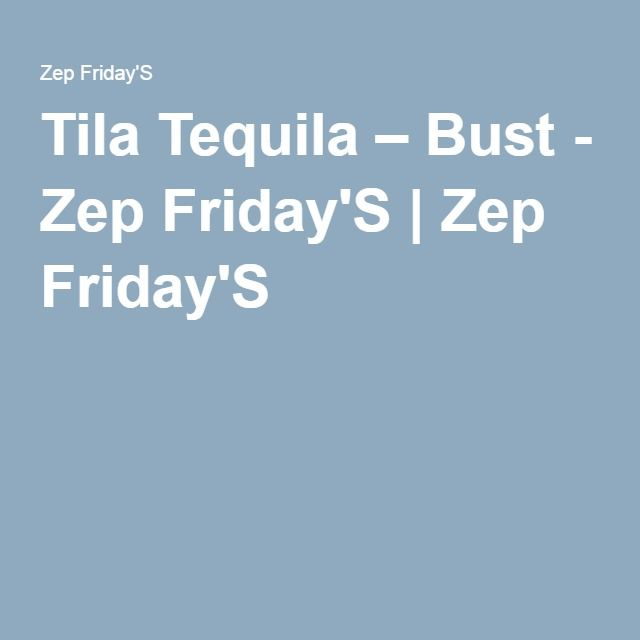 Tila Tequila – Bust - Zep Friday'S | Zep Friday'S