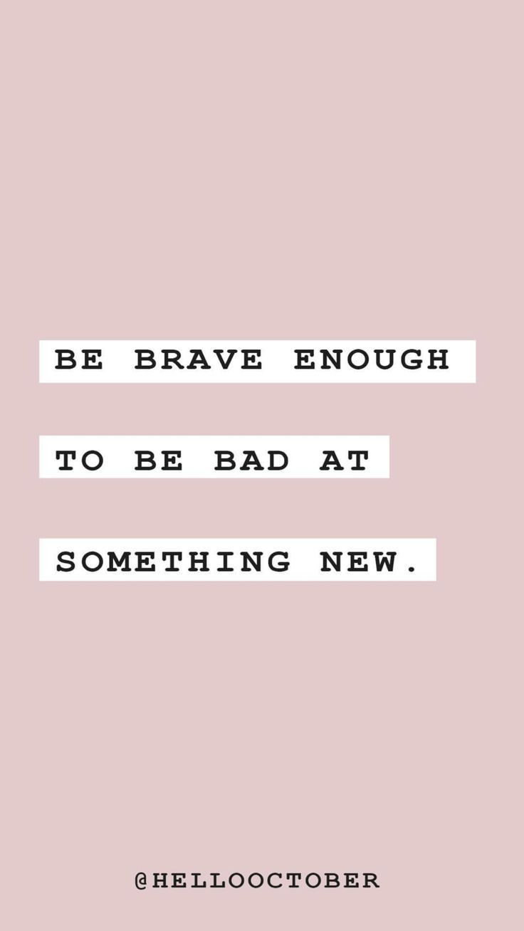 Be brave enough to be bad at something new. Motivational inspirational life quote.