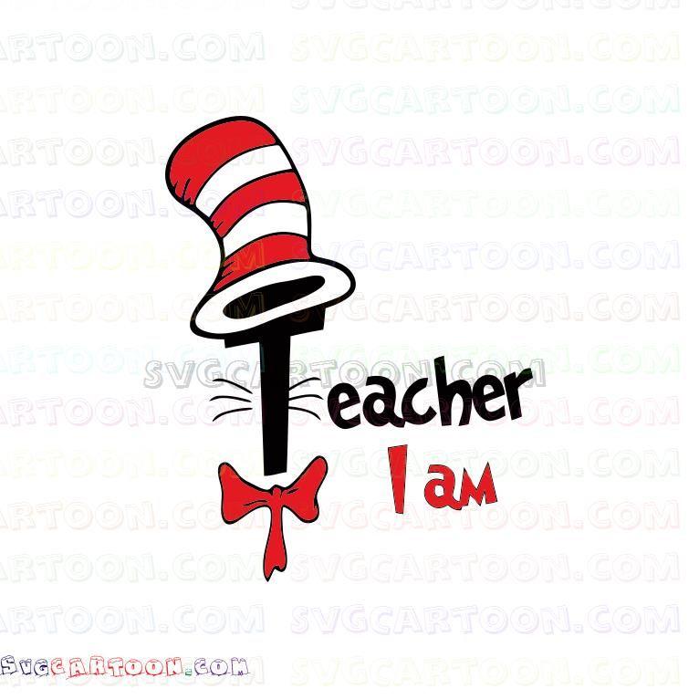 I Am Teacher Dr Seuss The Cat In The Hat Svg Dxf Eps Pdf Png Seuss Poster Prints Dr Seuss Pdf