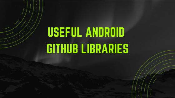 Useful Android GitHub Libraries