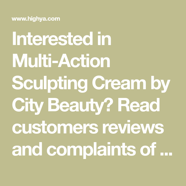 Interested In Multi Action Sculpting Cream By City Beauty Read Customers Reviews And Complaints Of Multi Action Sculp Sculpting Cream Cover Wrinkles Sculpting