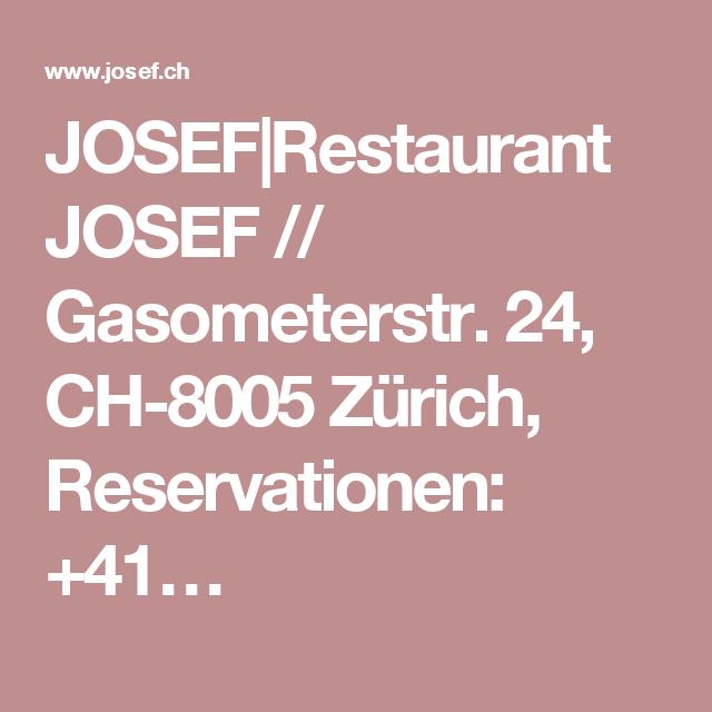 JOSEF Restaurant JOSEF // Gasometerstr. 24, CH-8005 Zürich, Reservationen: +41…