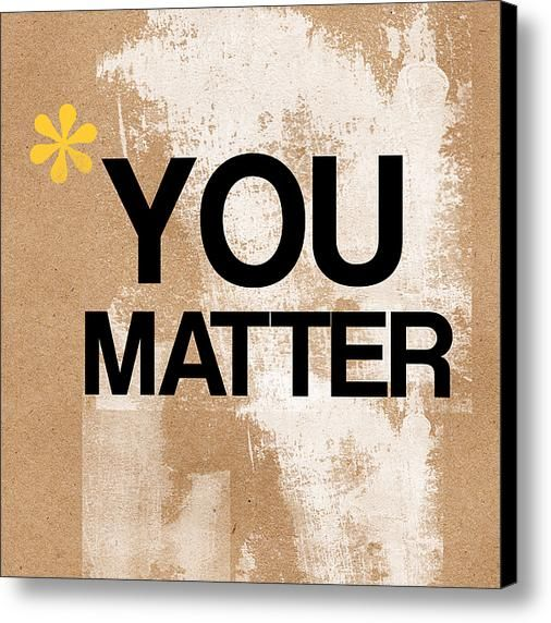 You Matter Canvas Print / Canvas Art By Linda Woods