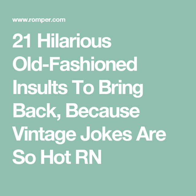 Funny Old Time Quotes: 21 Old-Fashioned Insults To Add To Your Burn Book