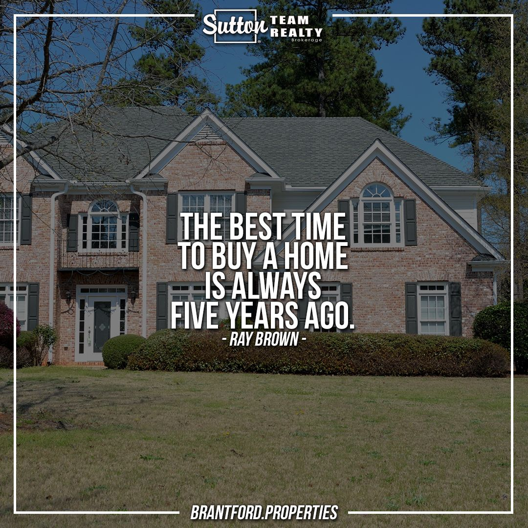 The Best Time To Buy A Home Is Always Five Years Ago Ray Brown We Buy Houses Boston Real Estate Real Estate