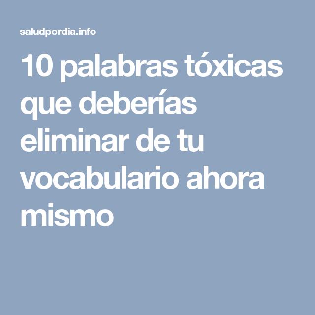 10 Palabras Toxicas Que Deberias Eliminar De Tu Vocabulario Ahora Mismo Online Nutrition Degree Nutrition Course Nutrition Newsletter