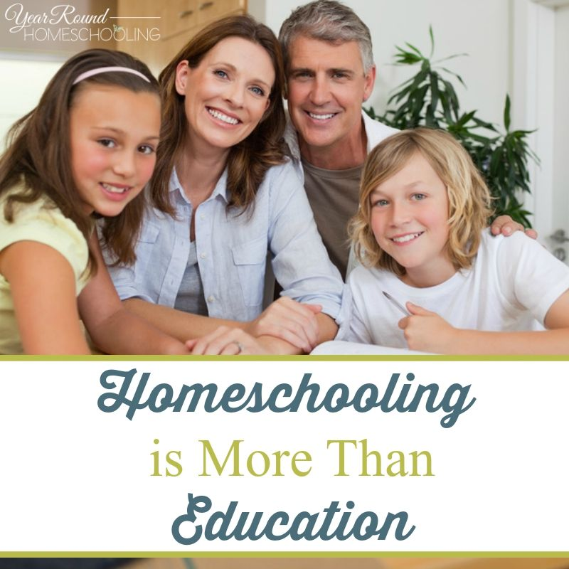 Homeschooling is More Than Education - http://www.yearroundhomeschooling.com/homeschooling-is-more-than-education/