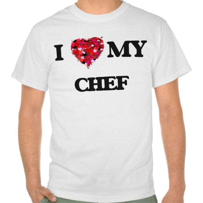I love my Chef Tee T Shirt, Hoodie Sweatshirt