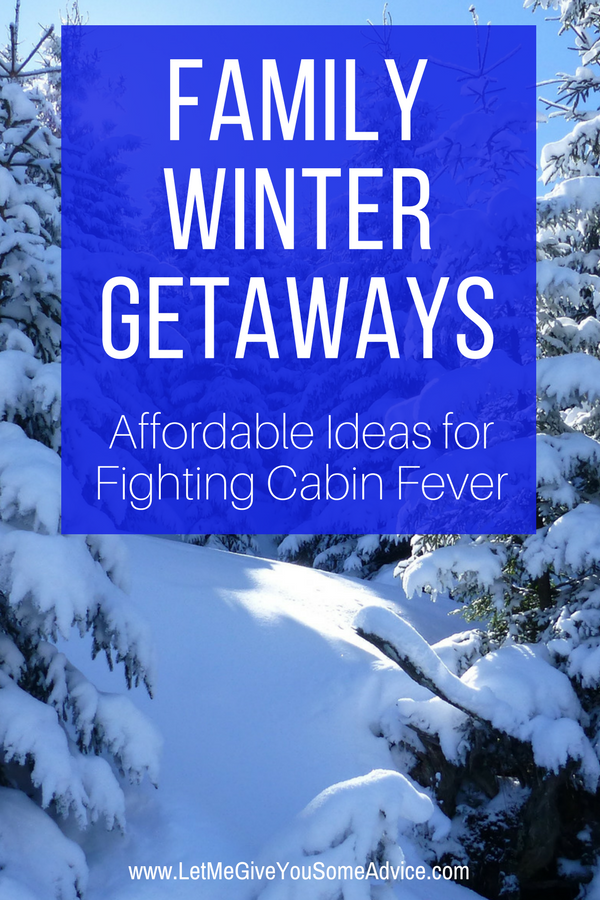 Winter Getaways: Affordable Family Winter Getaways To Fight Your Cabin