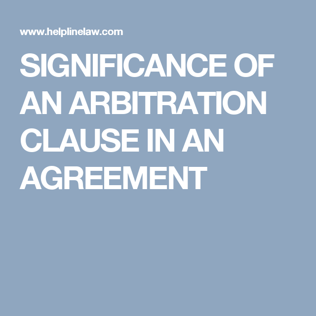 Significance Of An Arbitration Clause In An Agreement Helpline Law