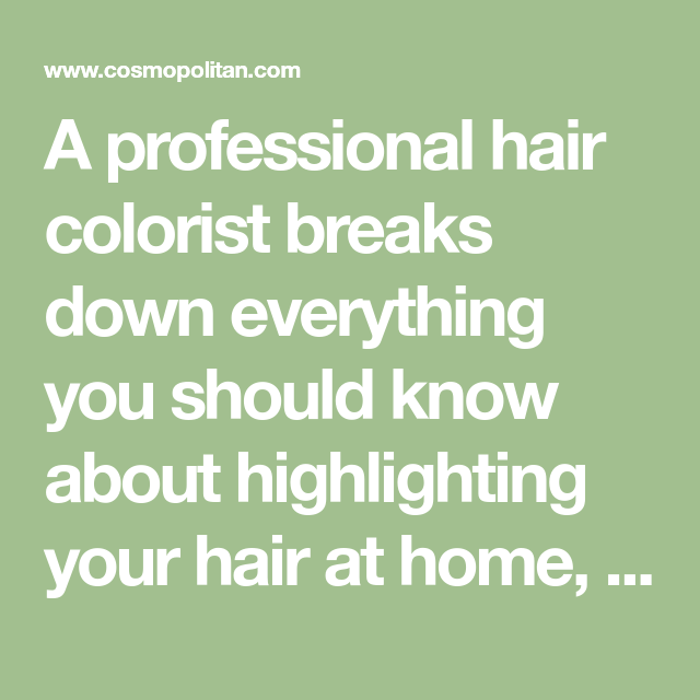 How to Highlight Your Hair at Home Without, You Know, Destroying It