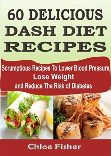 60 delicious dash diet recipes scrumptious recipes to lower blood 60 delicious dash diet recipes scrumptious recipes to lower blood pressure lose weight and forumfinder Choice Image