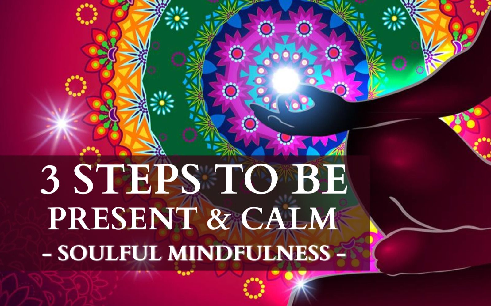 3 Steps To Be Present & Calm - Soulful Mindfulness -