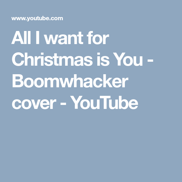 All I Want For Christmas Is You Boomwhacker Cover Youtube Boomwhackers Things I Want All I Want